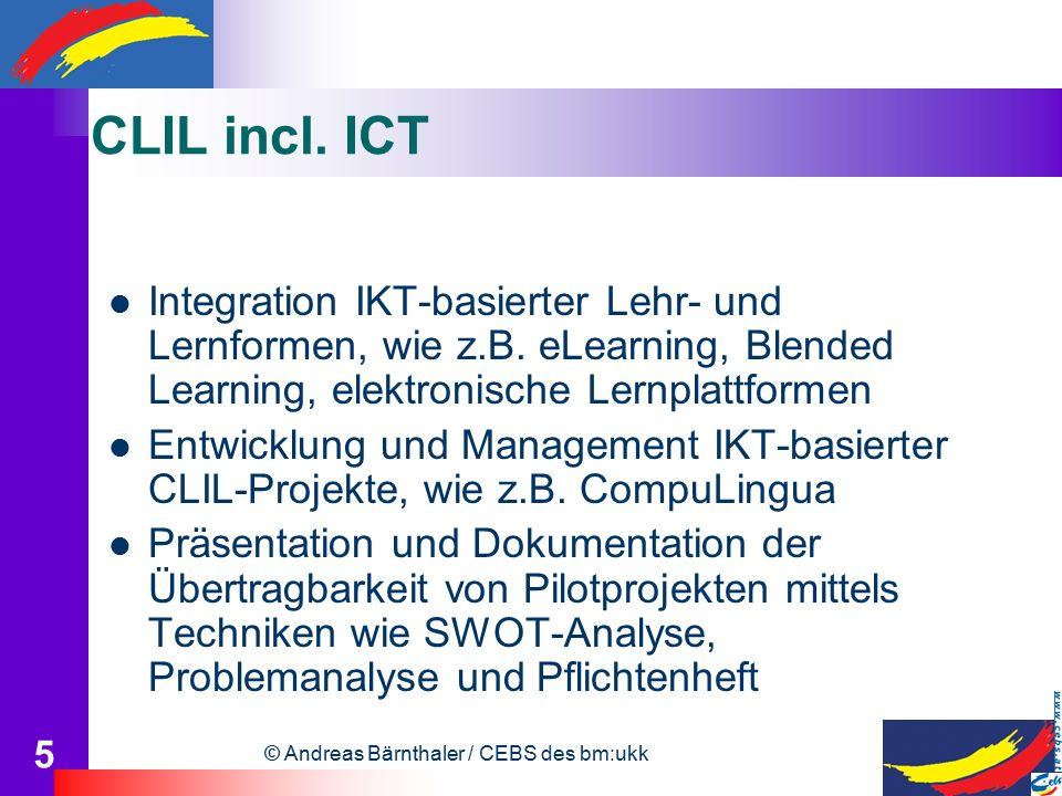 © Andreas Bärnthaler / CEBS des bm:ukk 5 CLIL incl. ICT Integration IKT-basierter Lehr- und Lernformen, wie z.B. eLearning, Blended Learning, elektron