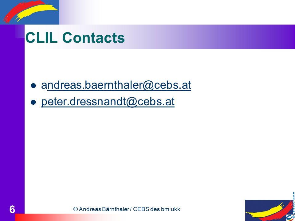 © Andreas Bärnthaler / CEBS des bm:ukk 6 CLIL Contacts andreas.baernthaler@cebs.atndreas.baernthaler@cebs.at peter.dressnandt@cebs.at