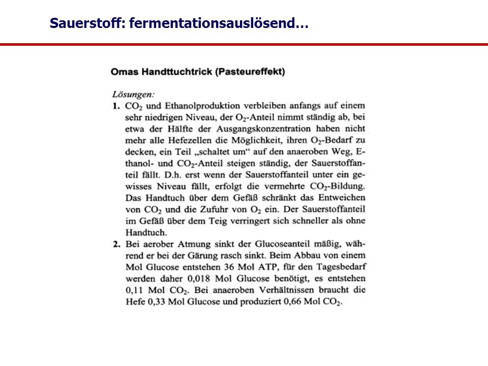 Sauerstoff: fermentationsauslösend…