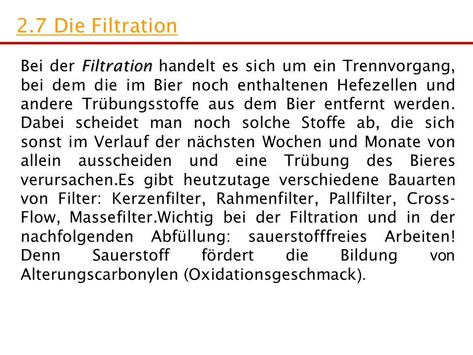 Filtration Bei der Filtration handelt es sich um ein Trennvorgang, bei dem die im Bier noch enthaltenen Hefezellen und andere Trübungsstoffe aus dem Bier entfernt werden.