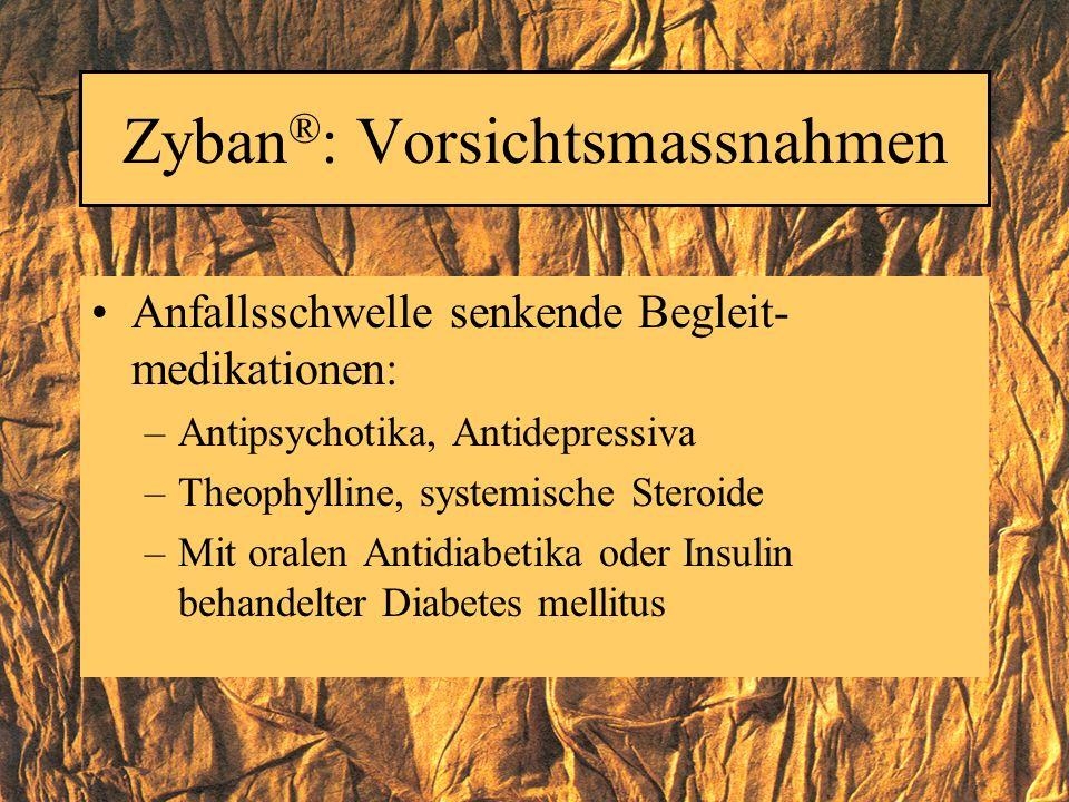 Zyban ® : Vorsichtsmassnahmen Anfallsschwelle senkende Begleit- medikationen: –Antipsychotika, Antidepressiva –Theophylline, systemische Steroide –Mit