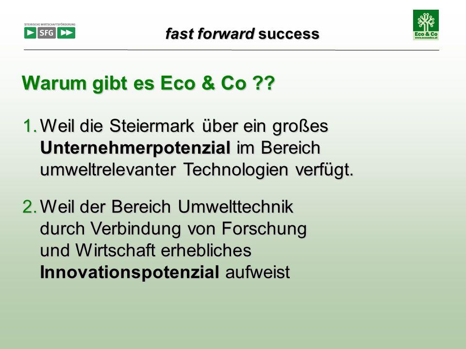 fast forward success fast forward success 1.Weil die Steiermark über ein großes Unternehmerpotenzial im Bereich umweltrelevanter Technologien verfügt.