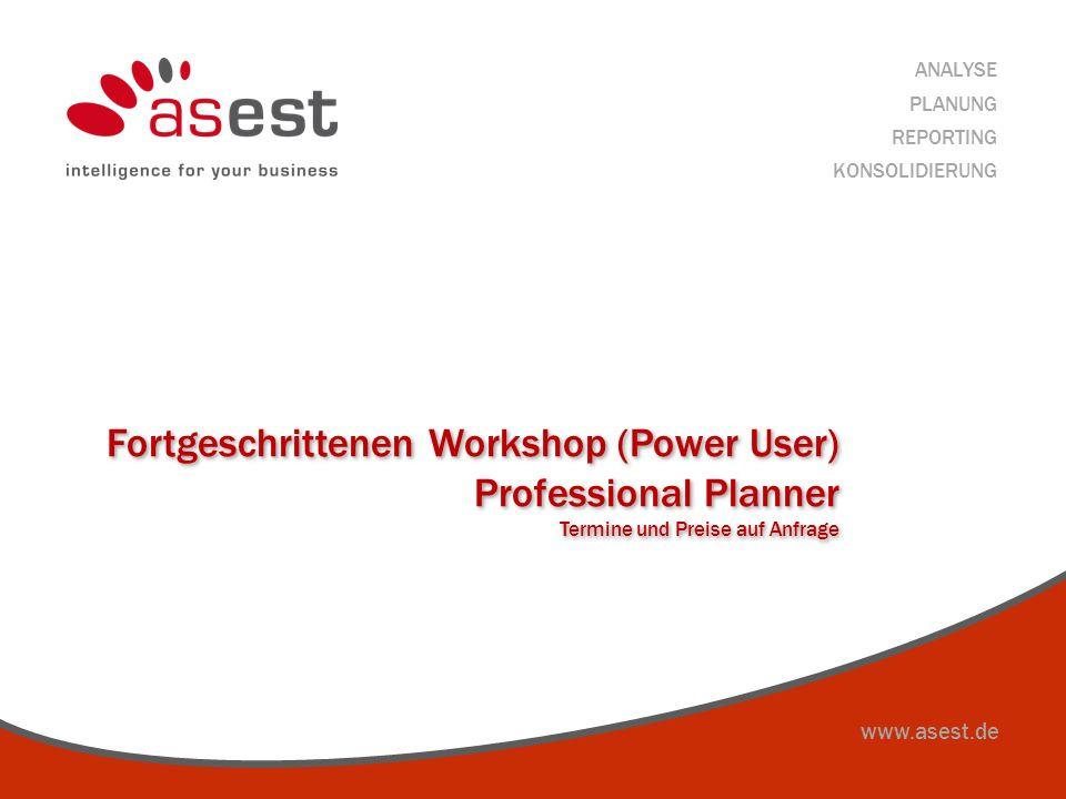 www.asest.de ANALYSE PLANUNG REPORTING KONSOLIDIERUNG Fortgeschrittenen Workshop (Power User) Professional Planner Termine und Preise auf Anfrage Fort