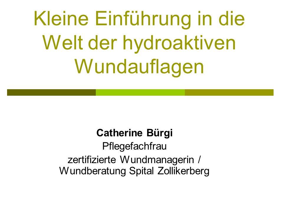 Kleine Einführung in die Welt der hydroaktiven Wundauflagen Catherine Bürgi Pflegefachfrau zertifizierte Wundmanagerin / Wundberatung Spital Zollikerb