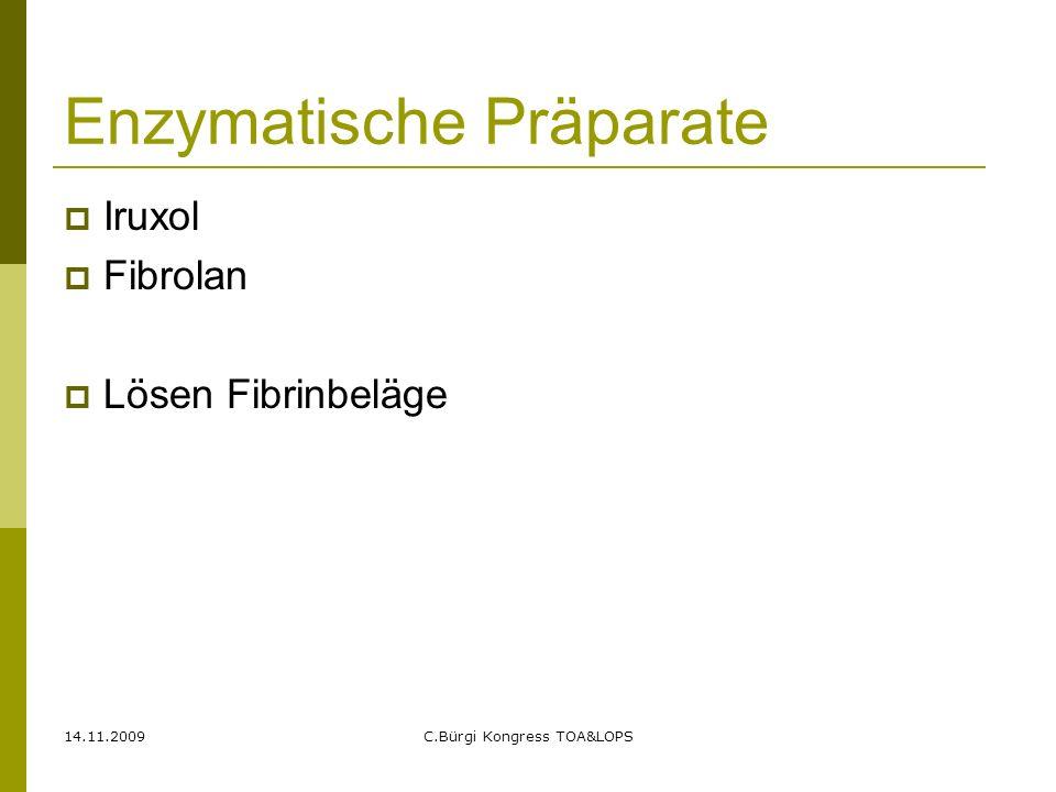 14.11.2009C.Bürgi Kongress TOA&LOPS Enzymatische Präparate  Iruxol  Fibrolan  Lösen Fibrinbeläge