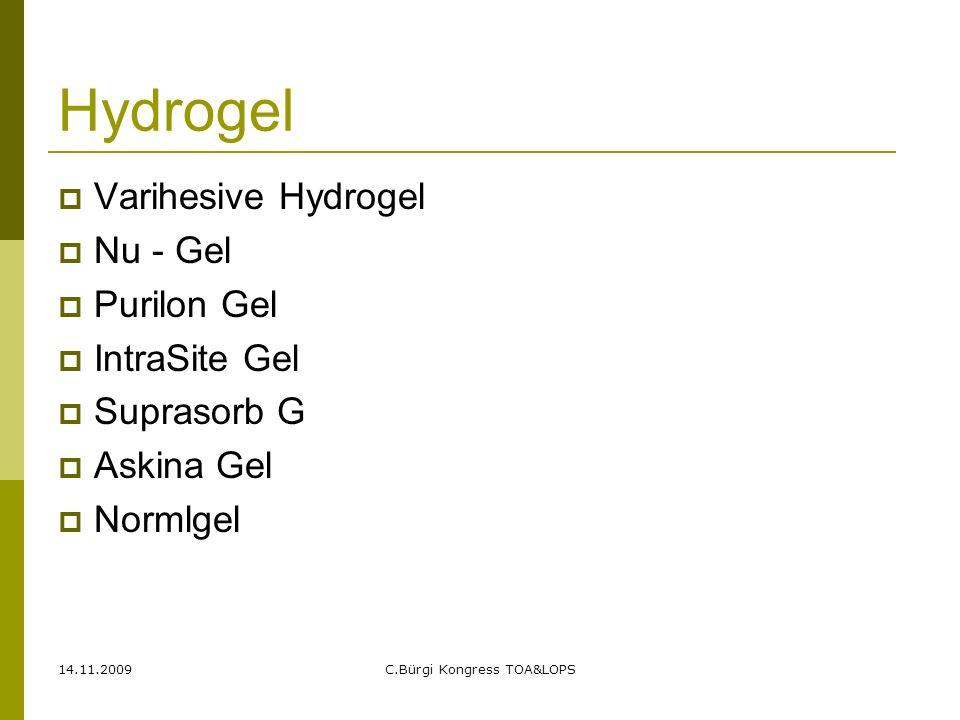 14.11.2009C.Bürgi Kongress TOA&LOPS Hydrogele  Hauptsächlich NaCl 0,9%  Befeuchten die Wunde  Lösen Fibrinbeläge