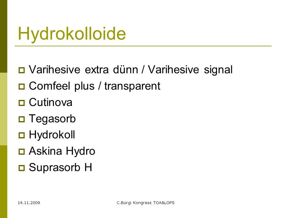 14.11.2009C.Bürgi Kongress TOA&LOPS Hydrokolloide  Varihesive extra dünn / Varihesive signal  Comfeel plus / transparent  Cutinova  Tegasorb  Hyd