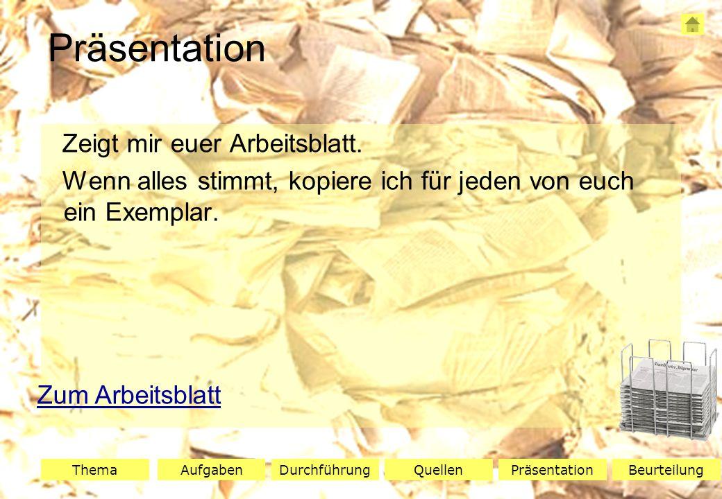 ThemaAufgabenQuellenDurchführungBeurteilungPräsentation Beurteilung Ich werde folgendes kontrollieren und bewerten: stimmen die Texte zu den Bildern habt ihr gute Sätze geschrieben