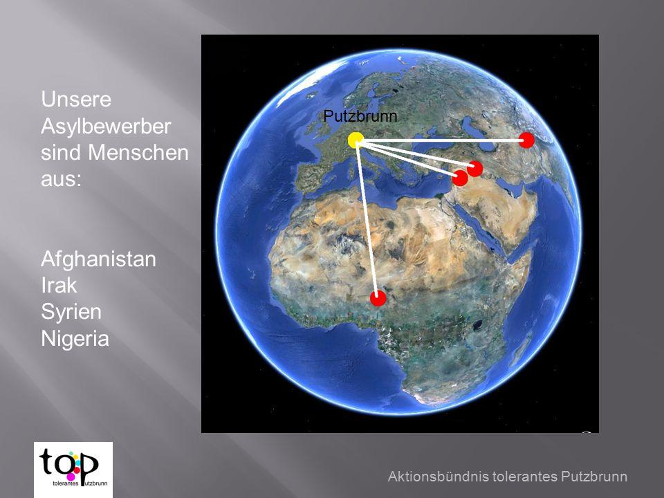 Aktionsbündnis tolerantes Putzbrunn Unsere Asylbewerber sind Menschen aus: Afghanistan Irak Syrien Nigeria Putzbrunn