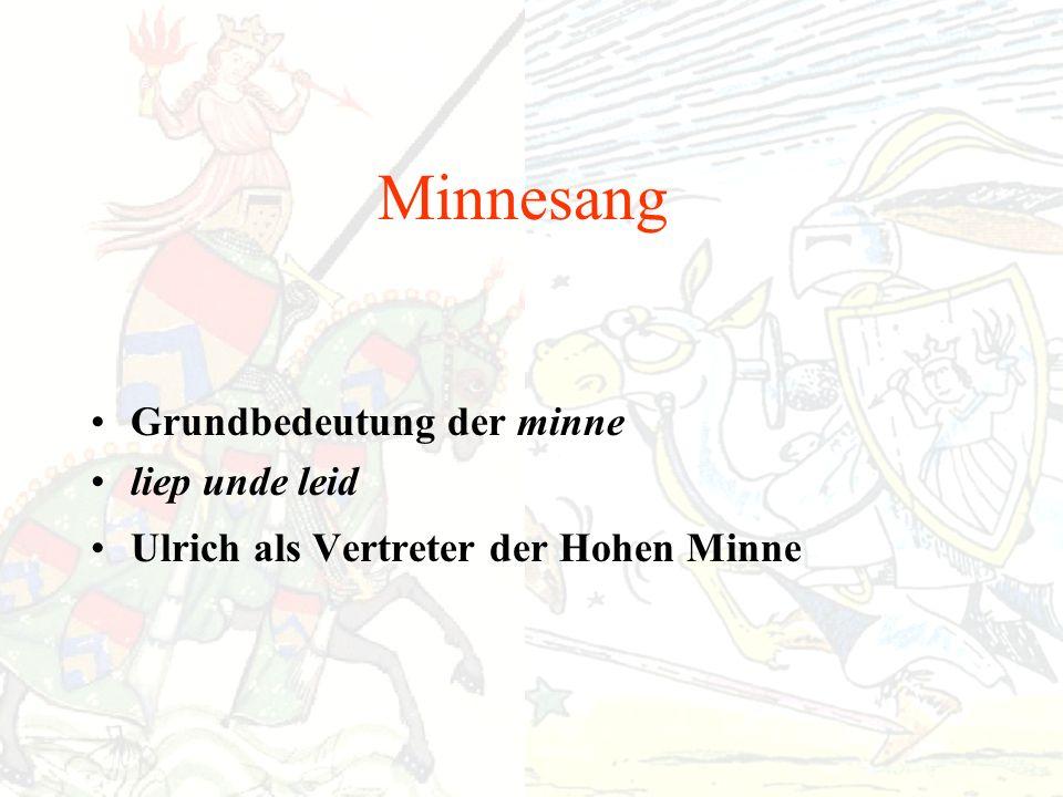 Minnesang Grundbedeutung der minne liep unde leid Ulrich als Vertreter der Hohen Minne