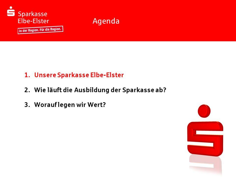 Agenda 1. Unsere Sparkasse Elbe-Elster 2. Wie läuft die Ausbildung der Sparkasse ab? 3. Worauf legen wir Wert?