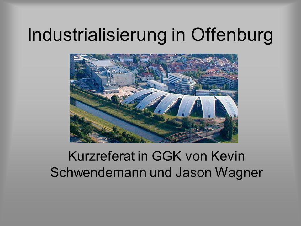Industrialisierung in Offenburg Kurzreferat in GGK von Kevin Schwendemann und Jason Wagner