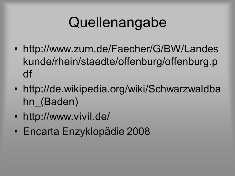 Quellenangabe http://www.zum.de/Faecher/G/BW/Landes kunde/rhein/staedte/offenburg/offenburg.p df http://de.wikipedia.org/wiki/Schwarzwaldba hn_(Baden) http://www.vivil.de/ Encarta Enzyklopädie 2008