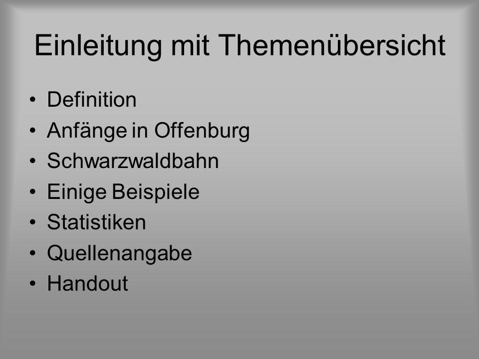 Einleitung mit Themenübersicht Definition Anfänge in Offenburg Schwarzwaldbahn Einige Beispiele Statistiken Quellenangabe Handout