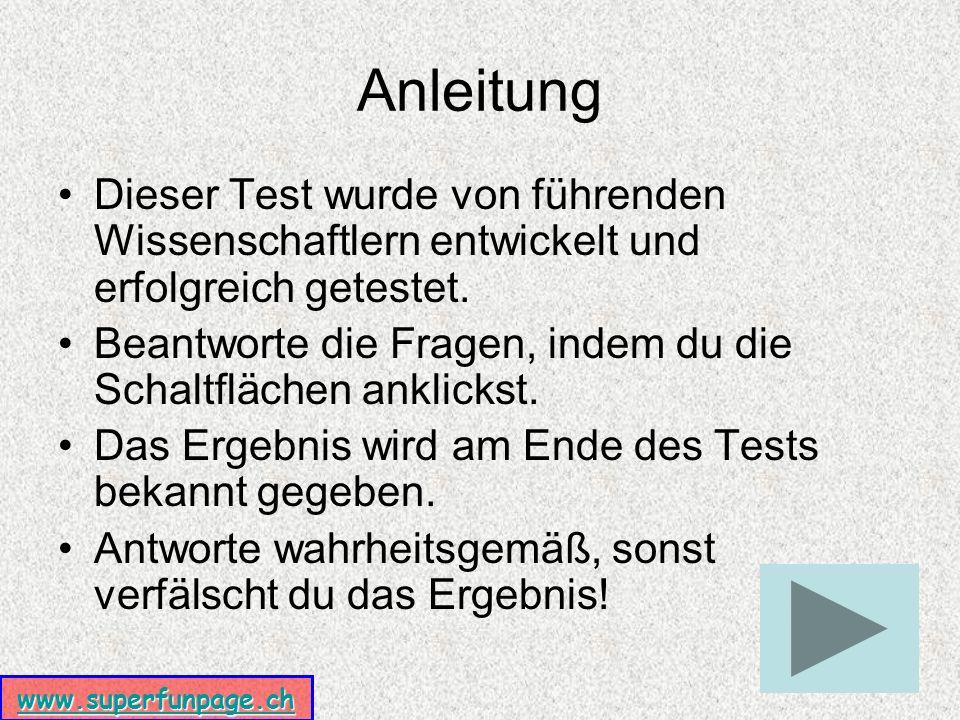 www.superfunpage.ch Anleitung Dieser Test wurde von führenden Wissenschaftlern entwickelt und erfolgreich getestet.