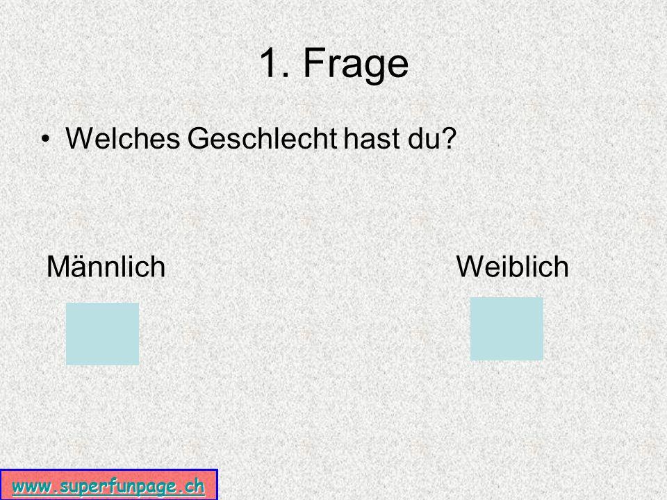 www.superfunpage.ch 1. Frage Welches Geschlecht hast du MännlichWeiblich