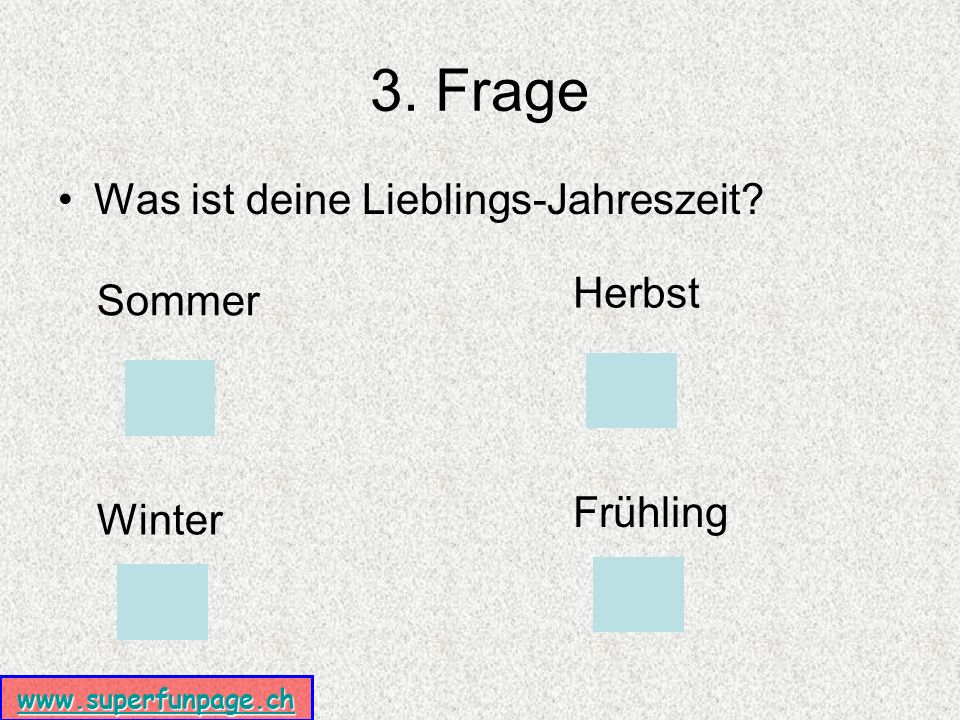 www.superfunpage.ch 3. Frage Was ist deine Lieblings-Jahreszeit Sommer Herbst Winter Frühling