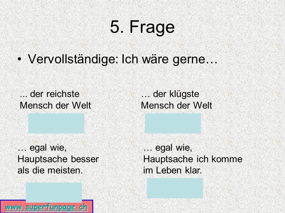 www.superfunpage.ch 5. Frage Vervollständige: Ich wäre gerne…...