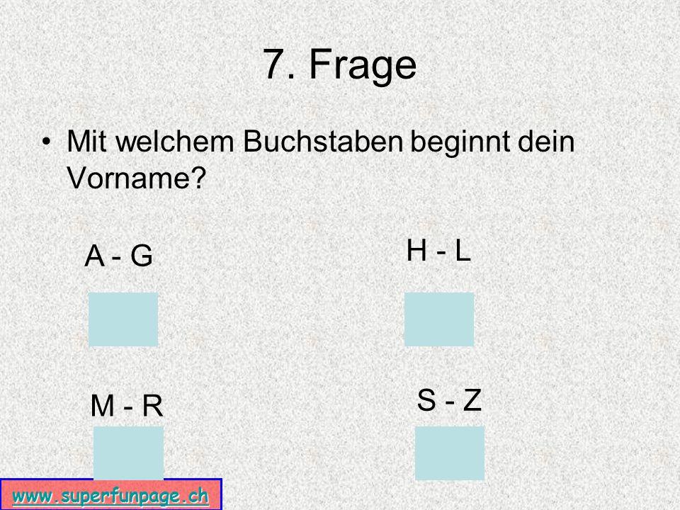 www.superfunpage.ch 8. Frage Mit welchem Buchstaben beginnt dein Nachname? A - DE - K L - YX - Z