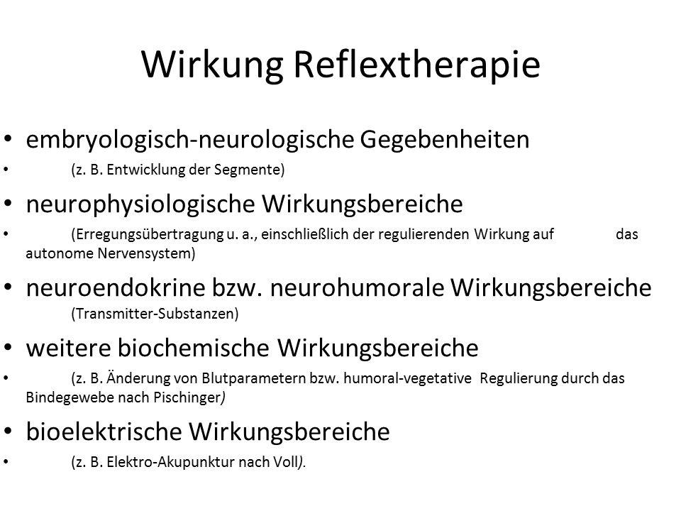 Wirkung Reflextherapie embryologisch-neurologische Gegebenheiten (z. B. Entwicklung der Segmente) neurophysiologische Wirkungsbereiche (Erregungsübert