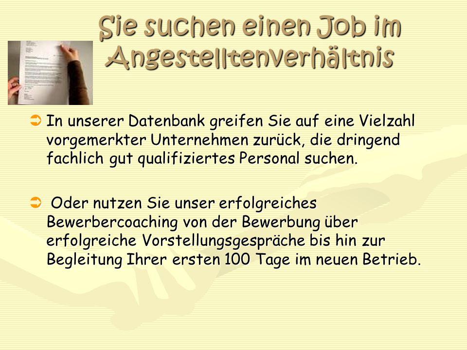 Sie suchen einen Job im Angestelltenverhältnis  In unserer Datenbank greifen Sie auf eine Vielzahl vorgemerkter Unternehmen zurück, die dringend fachlich gut qualifiziertes Personal suchen.