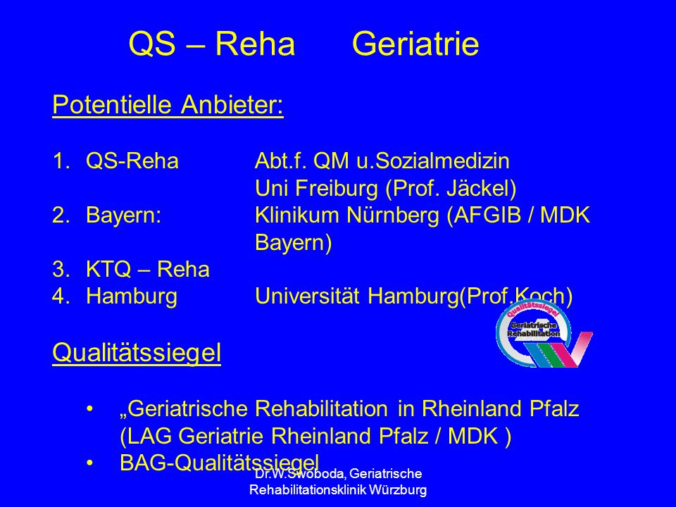 Dr.W.Swoboda, Geriatrische Rehabilitationsklinik Würzburg Datenbanken Geriatrie GemidasBundesweit ( Hessen ) Gib-DatBayern KodasBaden Württemberg Eva RehaRheinland Pfalz