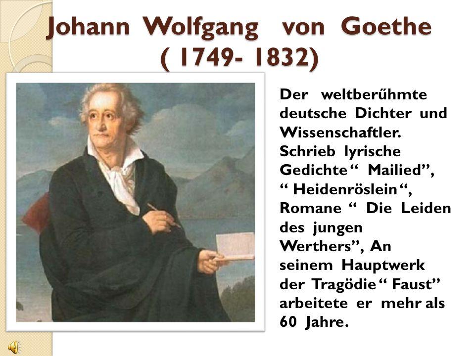 """Johann Wolfgang von Goethe ( 1749- 1832) Der weltberűhmte deutsche Dichter und Wissenschaftler. Schrieb lyrische Gedichte """" Mailied'', """" Heidenröslein"""