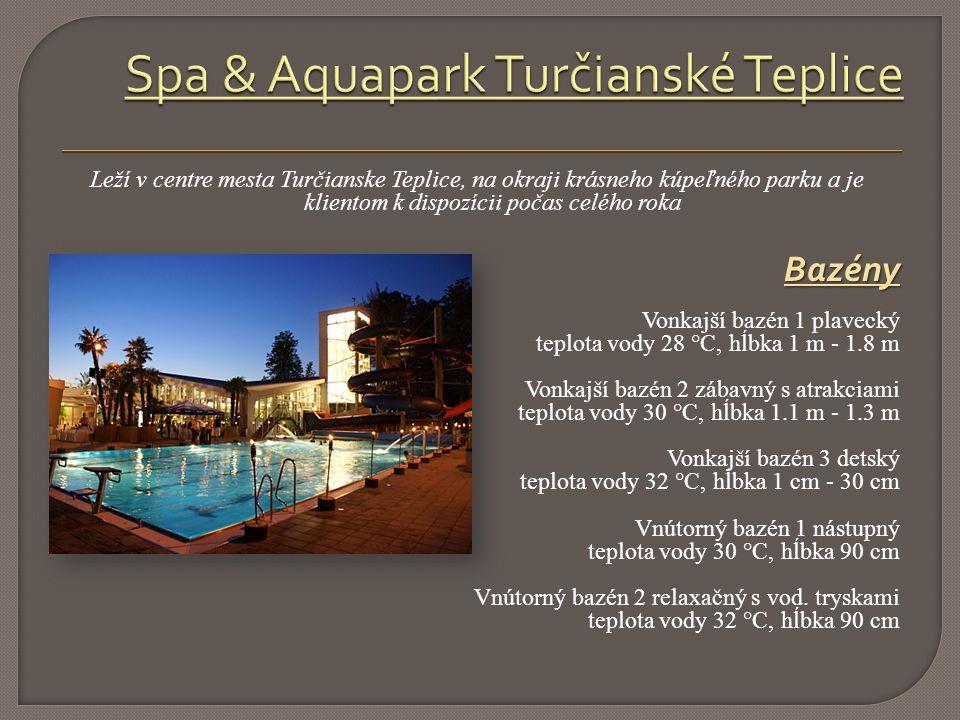 Leží v centre mesta Turčianske Teplice, na okraji krásneho kúpeľného parku a je klientom k dispozícii počas celého roka Bazény Bazény Vonkajší bazén 1 plavecký teplota vody 28 °C, hĺbka 1 m - 1.8 m Vonkajší bazén 2 zábavný s atrakciami teplota vody 30 °C, hĺbka 1.1 m - 1.3 m Vonkajší bazén 3 detský teplota vody 32 °C, hĺbka 1 cm - 30 cm Vnútorný bazén 1 nástupný teplota vody 30 °C, hĺbka 90 cm Vnútorný bazén 2 relaxačný s vod.