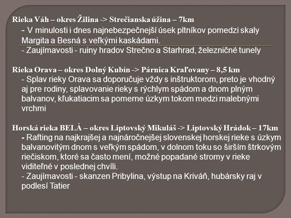 Rieka Váh – okres Žilina -> Strečianska úžina – 7km - V minulosti i dnes najnebezpečnejší úsek pltníkov pomedzi skaly Margita a Besná s veľkými kaskádami.