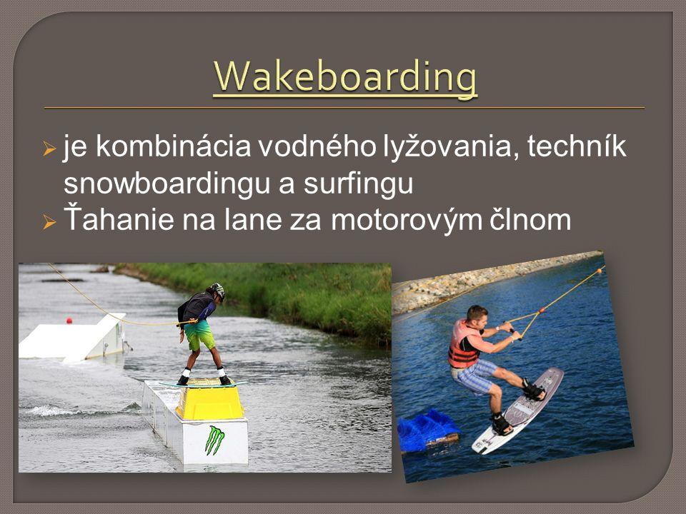  je kombinácia vodného lyžovania, techník snowboardingu a surfingu  Ťahanie na lane za motorovým člnom