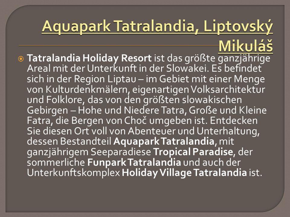  Tatralandia Holiday Resort ist das größte ganzjährige Areal mit der Unterkunft in der Slowakei.