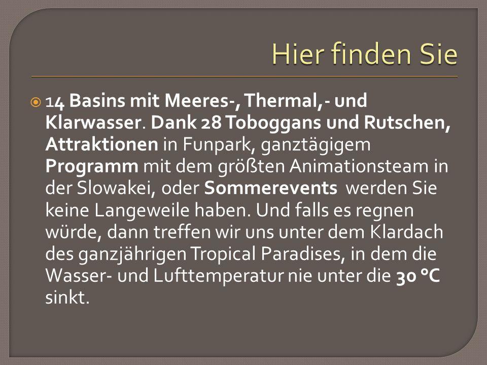  14 Basins mit Meeres-, Thermal,- und Klarwasser.