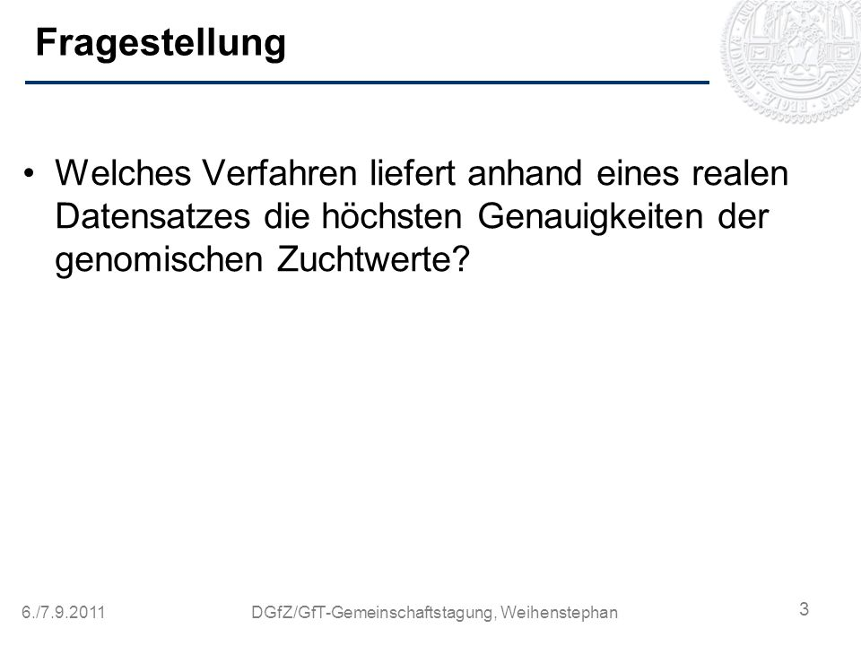 6./7.9.2011DGfZ/GfT-Gemeinschaftstagung, Weihenstephan Fragestellung Welches Verfahren liefert anhand eines realen Datensatzes die höchsten Genauigkei