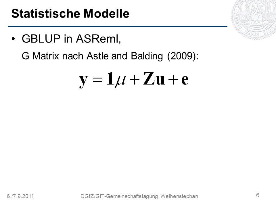 6./7.9.2011DGfZ/GfT-Gemeinschaftstagung, Weihenstephan Statistische Modelle GBLUP in ASReml, G Matrix nach Astle and Balding (2009): BayesCpi in GenSel: 6 80.000 Iterationen Burnin 8.000 pi Wert 0,90