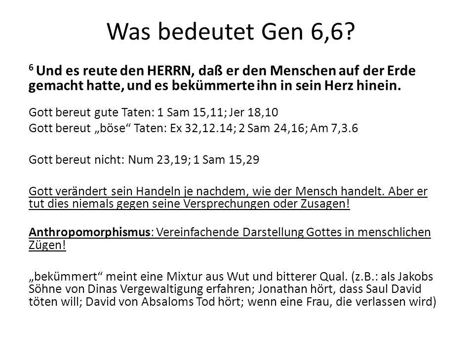Was bedeutet Gen 6,6? 6 Und es reute den HERRN, daß er den Menschen auf der Erde gemacht hatte, und es bekümmerte ihn in sein Herz hinein. Gott bereut