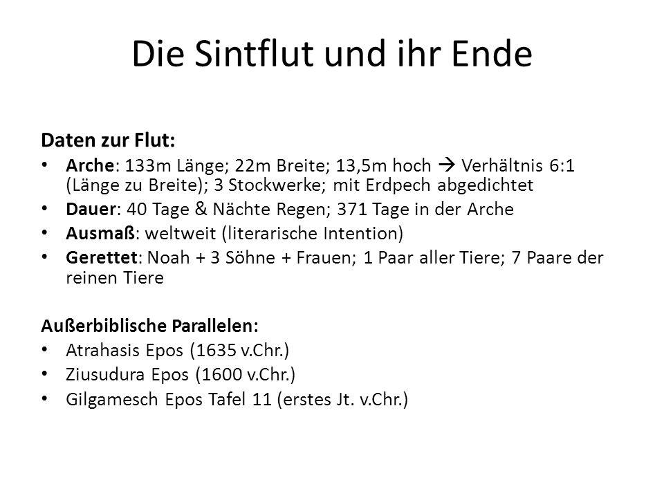 Die Sintflut und ihr Ende Daten zur Flut: Arche: 133m Länge; 22m Breite; 13,5m hoch  Verhältnis 6:1 (Länge zu Breite); 3 Stockwerke; mit Erdpech abge