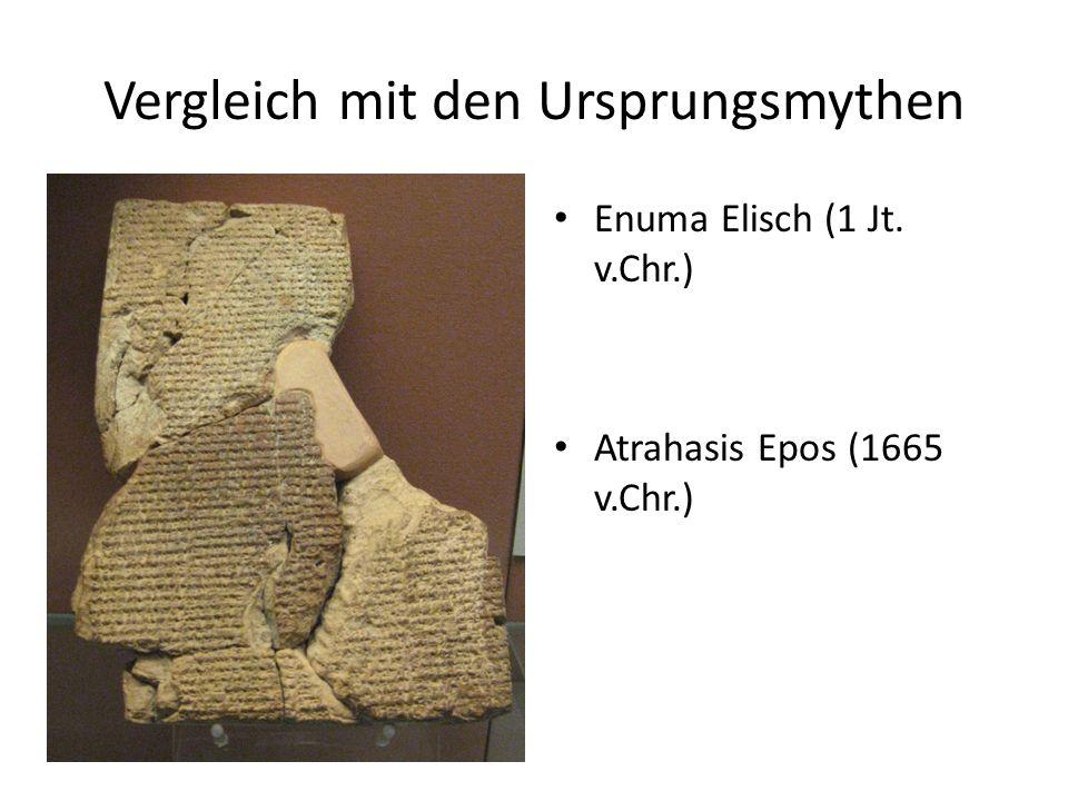 Vergleich mit den Ursprungsmythen Enuma Elisch (1 Jt. v.Chr.) Atrahasis Epos (1665 v.Chr.)