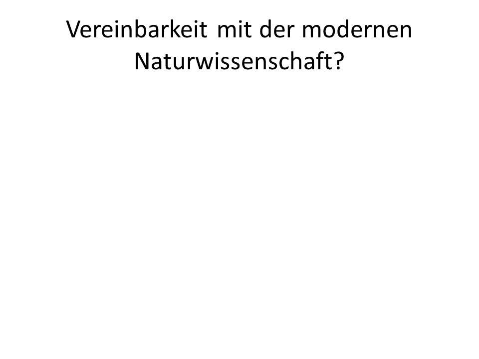 Vereinbarkeit mit der modernen Naturwissenschaft?