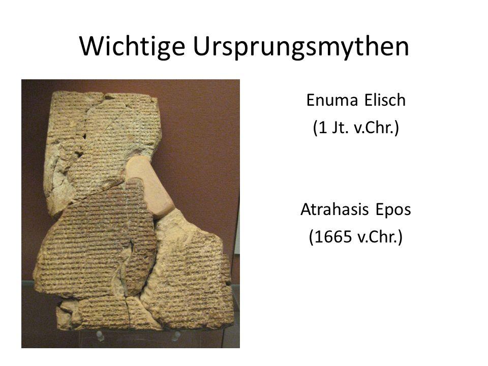 Wichtige Ursprungsmythen Enuma Elisch (1 Jt. v.Chr.) Atrahasis Epos (1665 v.Chr.)