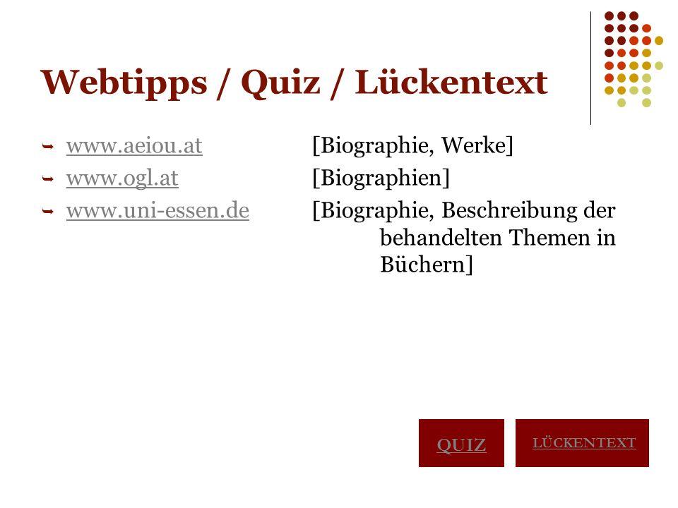 Webtipps / Quiz / Lückentext  www.aeiou.at [Biographie, Werke] www.aeiou.at  www.ogl.at [Biographien] www.ogl.at  www.uni-essen.de [Biographie, Beschreibung der behandelten Themen in Büchern] www.uni-essen.de QUIZ LÜCKENTEXT