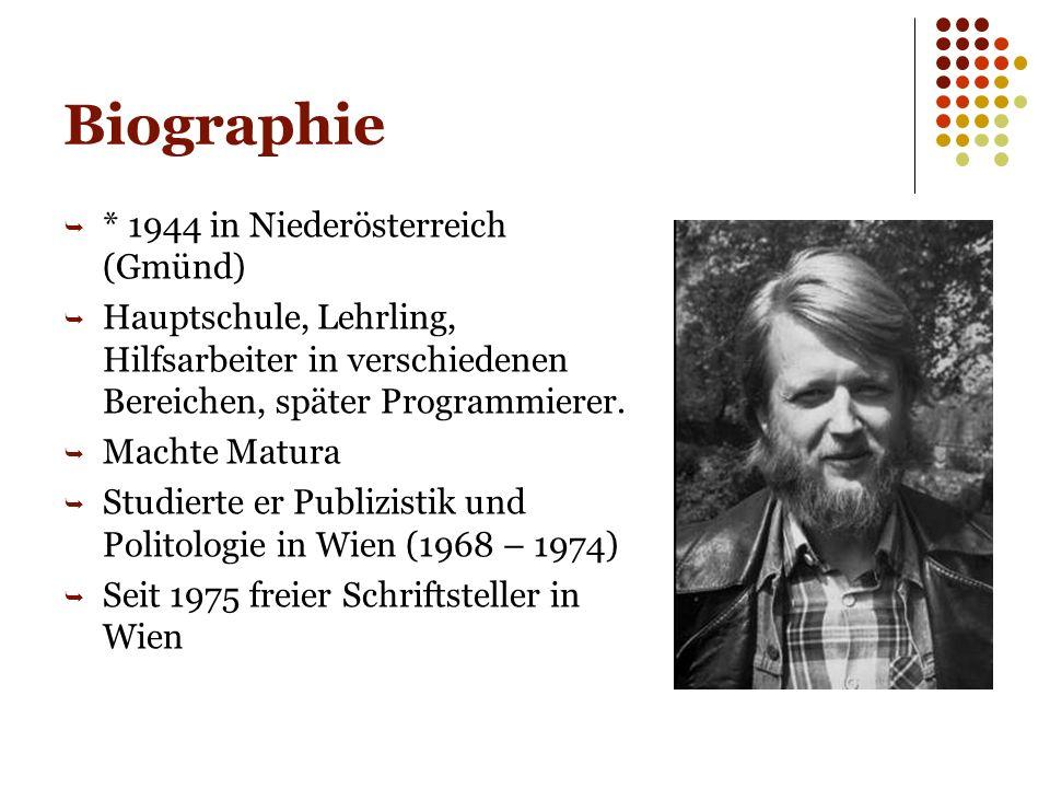 Biographie  * 1944 in Niederösterreich (Gmünd)  Hauptschule, Lehrling, Hilfsarbeiter in verschiedenen Bereichen, später Programmierer.