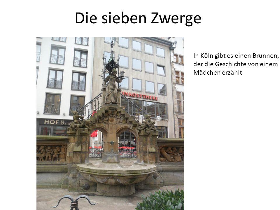 Die sieben Zwerge In Köln gibt es einen Brunnen, der die Geschichte von einem Mädchen erzählt