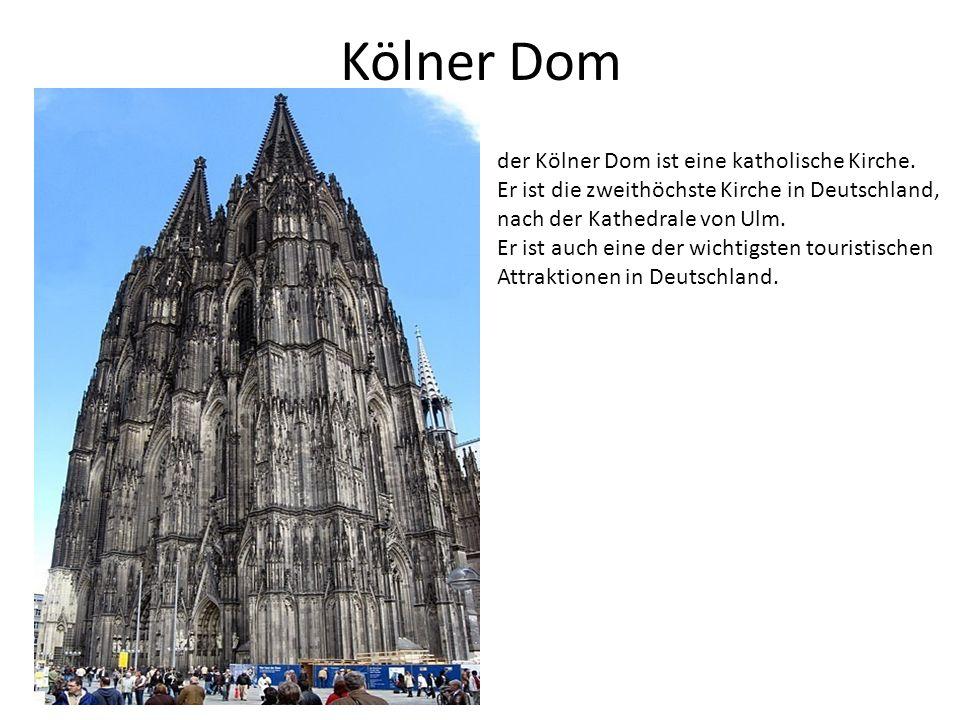 Kölner Dom der Kölner Dom ist eine katholische Kirche. Er ist die zweithöchste Kirche in Deutschland, nach der Kathedrale von Ulm. Er ist auch eine de