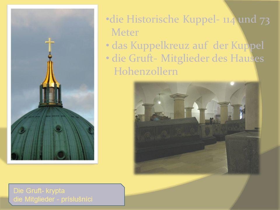 die Historische Kuppel- 114 und 73 Meter das Kuppelkreuz auf der Kuppel die Gruft- Mitglieder des Hauses Hohenzollern Die Gruft- krypta die Mitglieder
