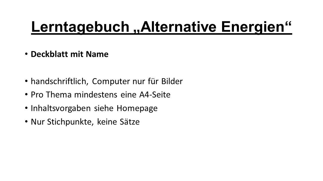 """Lerntagebuch """"Alternative Energien"""" Deckblatt mit Name handschriftlich, Computer nur für Bilder Pro Thema mindestens eine A4-Seite Inhaltsvorgaben sie"""