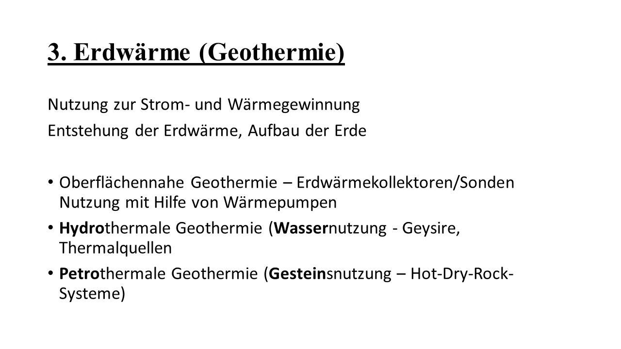 3. Erdwärme (Geothermie) Nutzung zur Strom- und Wärmegewinnung Entstehung der Erdwärme, Aufbau der Erde Oberflächennahe Geothermie – Erdwärmekollektor