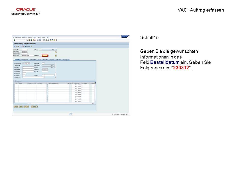 VA01 Auftrag erfassen Schritt15 Geben Sie die gewünschten Informationen in das Feld Bestelldatum ein. Geben Sie Folgendes ein: