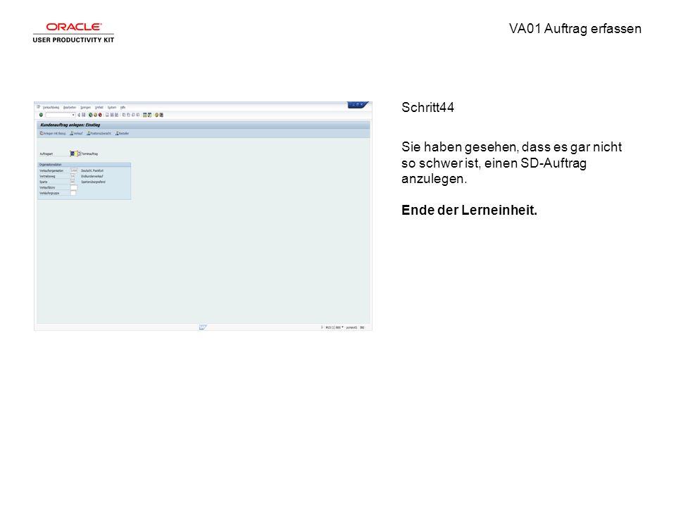 VA01 Auftrag erfassen Schritt44 Sie haben gesehen, dass es gar nicht so schwer ist, einen SD-Auftrag anzulegen. Ende der Lerneinheit.
