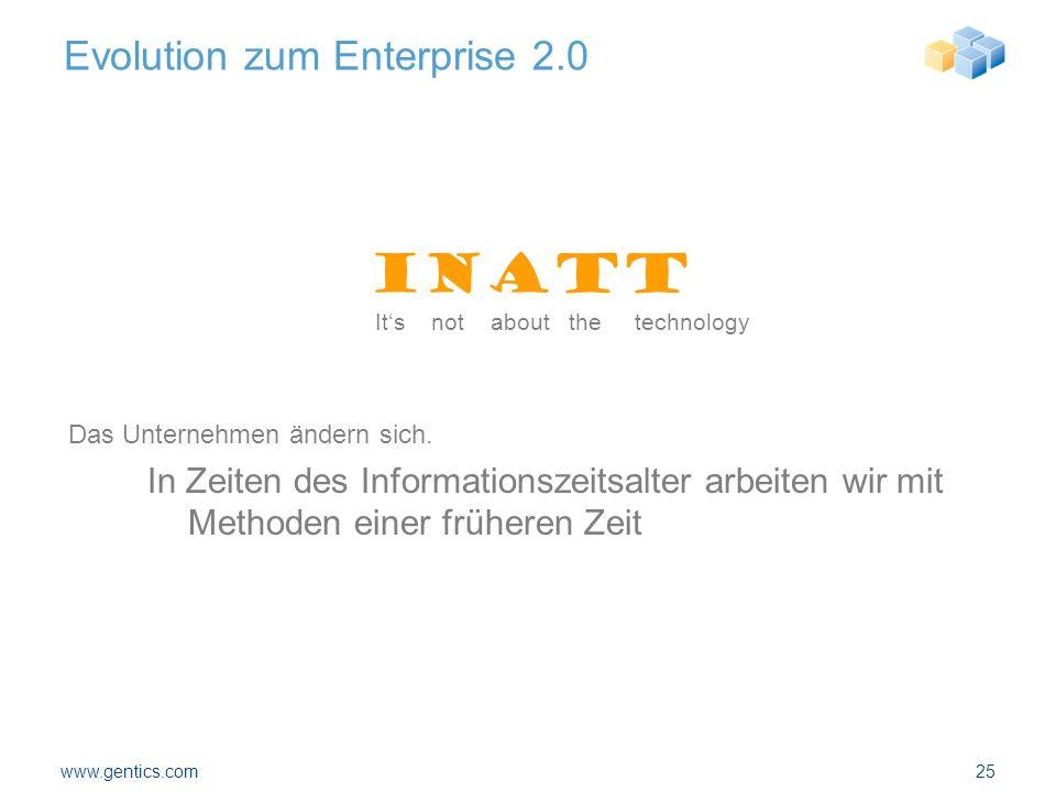 Evolution zum Enterprise 2.0 In Zeiten des Informationszeitsalter arbeiten wir mit Methoden einer früheren Zeit www.gentics.com25 INATT It's not about