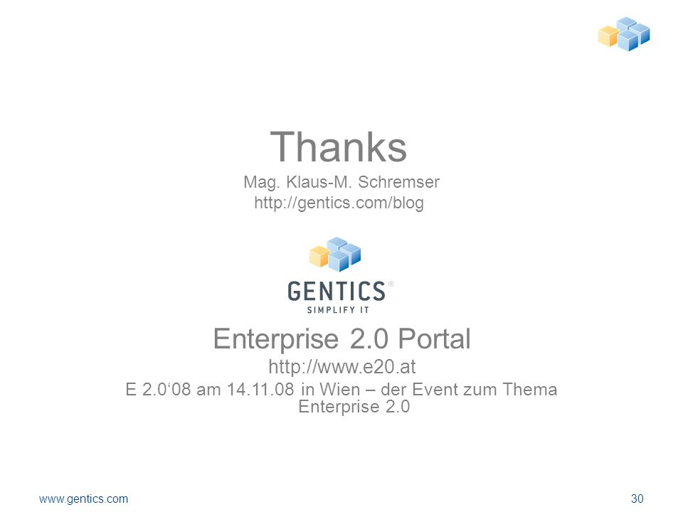 www.gentics.com30 Enterprise 2.0 Portal http://www.e20.at E 2.0'08 am 14.11.08 in Wien – der Event zum Thema Enterprise 2.0 Thanks Mag.